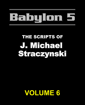 Babylon 5 The Scripts of J. Michael Straczynski Volume 6