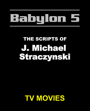 Babylon 5 The Scripts of J. Michael Straczynski TV Movies