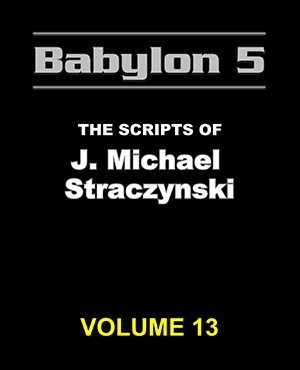 Babylon 5 The Scripts of J. Michael Straczynski Volume 13